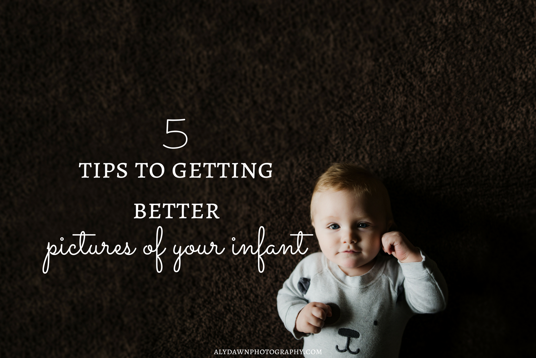 5 Tips to Getting Better Pictures of Your Infant