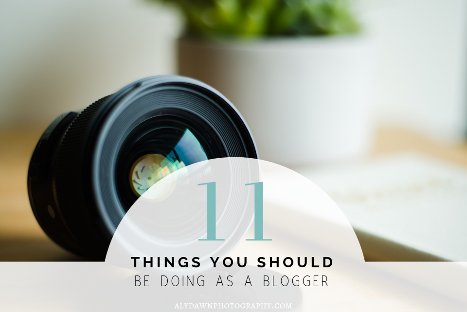 Blogging Tips and Tutorial - 11 Things You Should be Doing as a Blogger